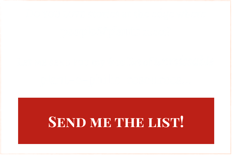 Lemme send you a list of awesome plant-o-philic resources...